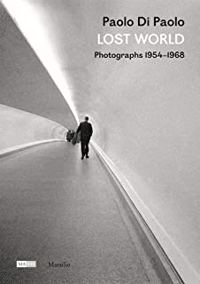 Paolo di Paolo: Lost World: Photographs 1954–1968