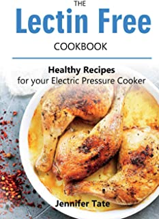The Lectin Free Cookbook: Healthy Recipes for Your Electric Pressure Cooker (Black&White interior)