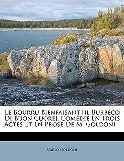 Le Bourru Bienfaisant [Il Burbeco Di Buon Cuore], Comedie En Trois Actes Et En Prose de M. Goldoni...