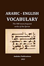 Arabic - English Vocabulary: The 900 most frequent verbs of the Quran (Languages of the Bible and the Qur'an Book 5) (Engl...
