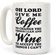 Oh Lord, Give Me Coffee To Change The Thigns I Can And Wine To Accept The Things I Can't White 15 Ounce Ceramic Coffee Mug by LookHUMAN