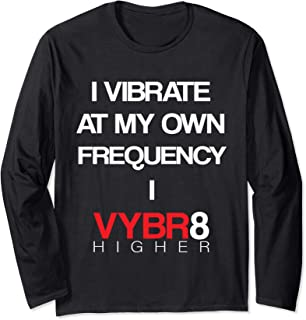 I Vibrate at my own Frequency I Vybr8 Higher Long Sleeve T-Shirt