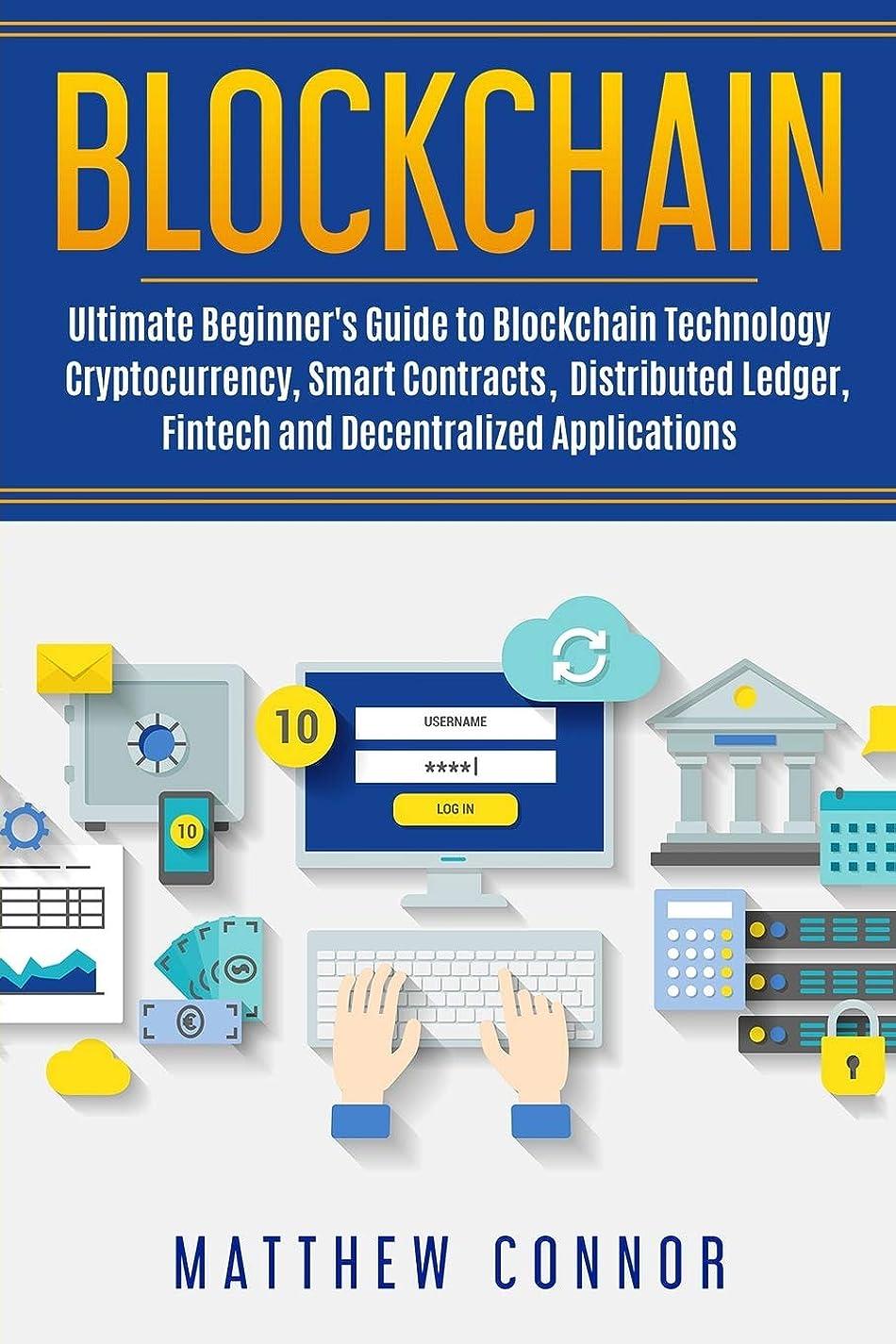 著者詳細な速報Blockchain: Ultimate Beginner's Guide to Blockchain Technology - Cryptocurrency, Smart Contracts, Distributed Ledger, Fintech and Decentralized Applications