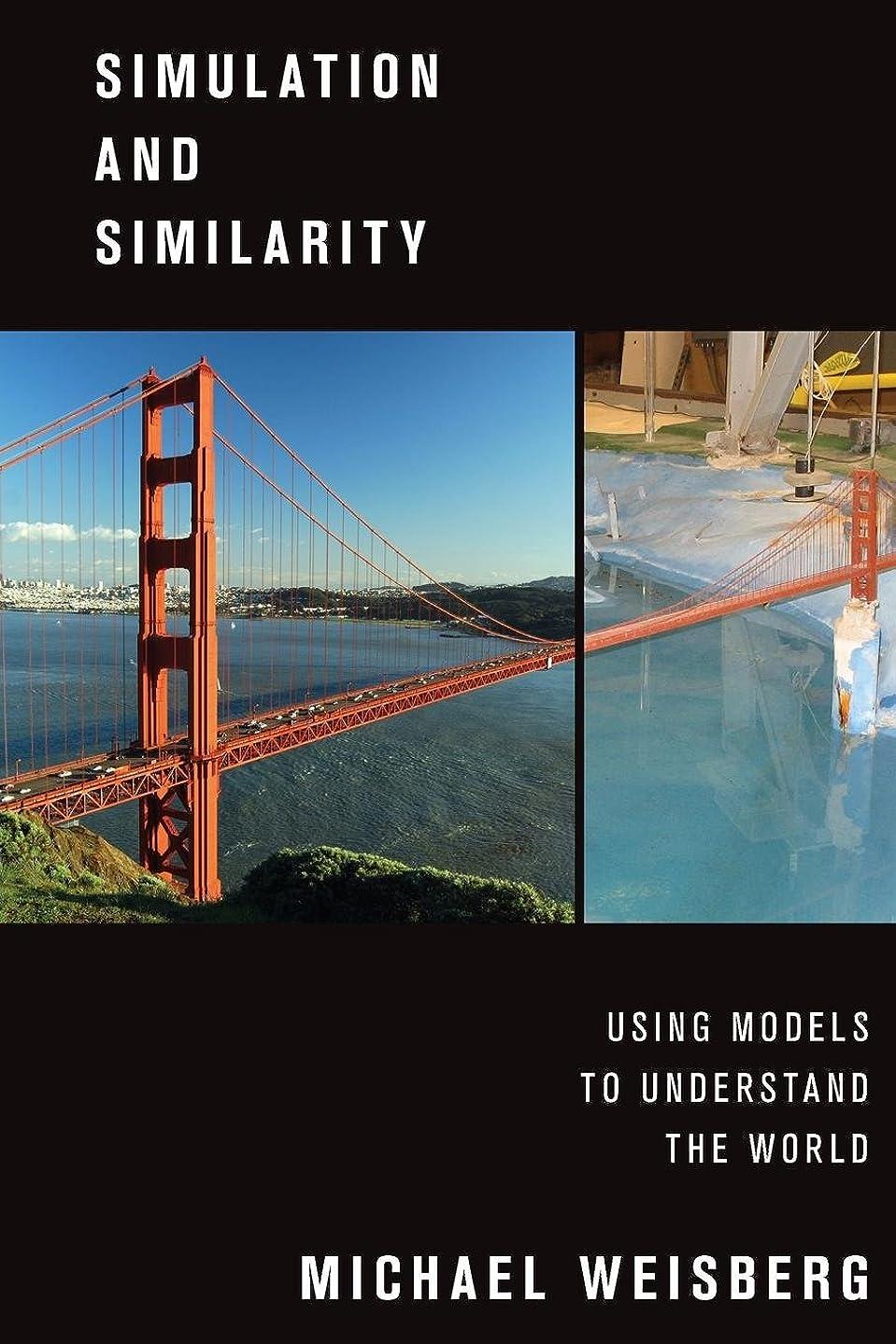 腰キノコ血Simulation and Similarity: Using Models to Understand the World (Oxford Studies in Philosophy of Science)