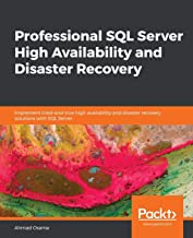 Professional SQL Server High Availability and Disaster Recovery: Implement tried-and-true high availability and disaster r...