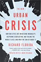 The New Urban Crisis: How Our Cities Are Increasing Inequality, Deepening Segregation, and Failing the Middle Class-and What We Can Do About It