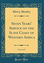 Seven Years' Service on the Slave Coast of Western Africa, Vol. 2 of 2 (Classic Reprint)