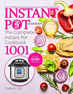 Instant Pot Cookbook 2021: The Complete Instant Pot Cookbook 1001 | Must-Try Delicious and Easiest Recipes for Anyone Who ...