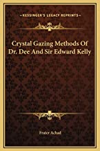 Crystal Gazing Methods of Dr. Dee and Sir Edward Kelly