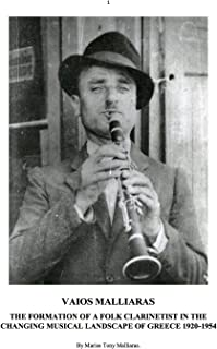 Vaios Malliaras 1907-1988: The Formation of a Folk Clarinettist over the Changing Landscape of Inter-War Greece 1918-1954