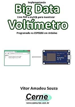 Implementando Big Data Com PHP e mySQL para monitorar Voltímetro Programado no ESP8266 em Arduino (Portuguese Edition)