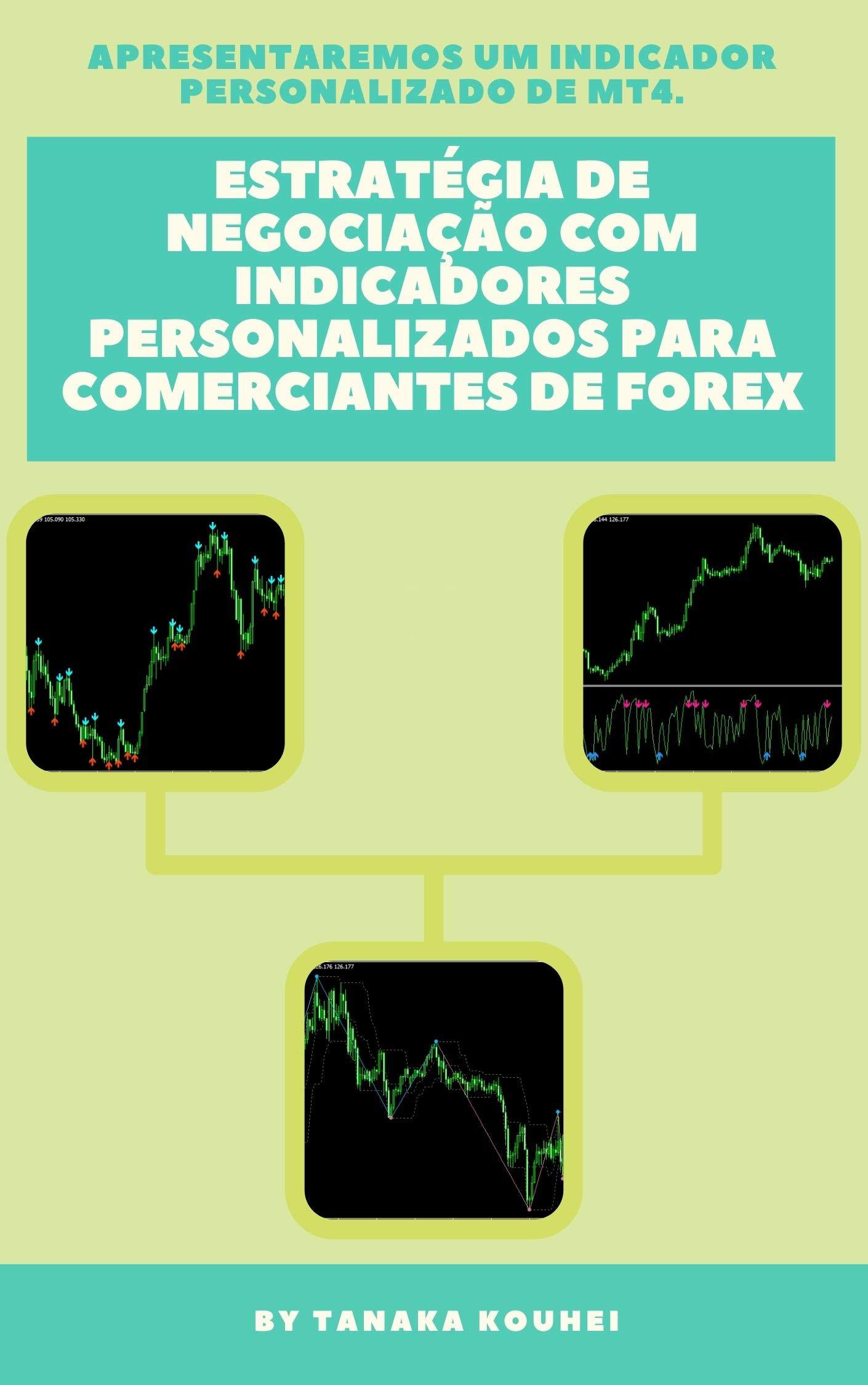 Estratégia de negociação com indicadores personalizados para comerciantes de Forex: Obtenha um indicador personalizado para MT4. (Portuguese Edition)