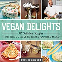 Vegan Delights: 88 Delicious Recipes for the Complete Three-Course Meal
