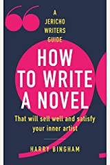How to Write a Novel: That will sell well and satisfy your inner artist (Jericho Writers Guide) Kindle Edition