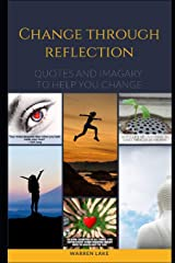 CHANGE THROUGH REFLECTION: Quotes and imagery to help you change Paperback