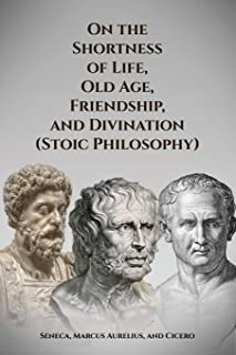 On the Shortness of Life, Old Age, Friendship, and Divination (Stoic Philosophy)