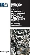 Analisi d'impatto dell'attività dell'Ente Bilaterale Artigianato Veneto. Un modello econometrico (Italian Edition)