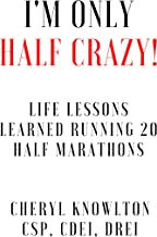 I'm Only Half Crazy: Life Lessons Learned While Running 20 Half Marathons
