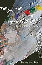 White Crane, Lend Me Your Wings: A Tibetan Tale of Love & War