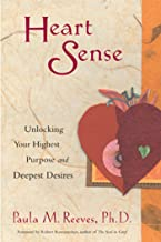 Heart Sense: Unlocking Your Highest Purpose and Deepest Desires (For Fans of Getting to Good and True You) (English Edition)
