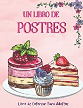 UN LIBRO DE POSTRES: Libro de Colorear Para Adultos Deliciosos Dibujos Para Aliviar el Estrés Un Fácil Libro Con Dulces, P...
