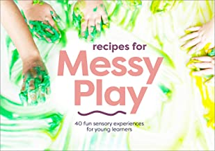 Recipes for Messy Play, Revised Edition: 40 Fun Sensory Experiences for Young Learners