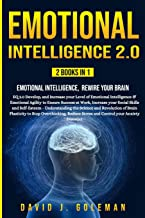 Emotional Intelligence 2.0: 2 Books in 1 - Emotional Intelligence, Rewire your Brain: EQ 2.0 Develop, and Increase your Le...