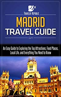 Madrid Travel Guide: An Easy Guide to Exploring the Top Attractions, Food Places, Local Life, and Everything You Need to Know