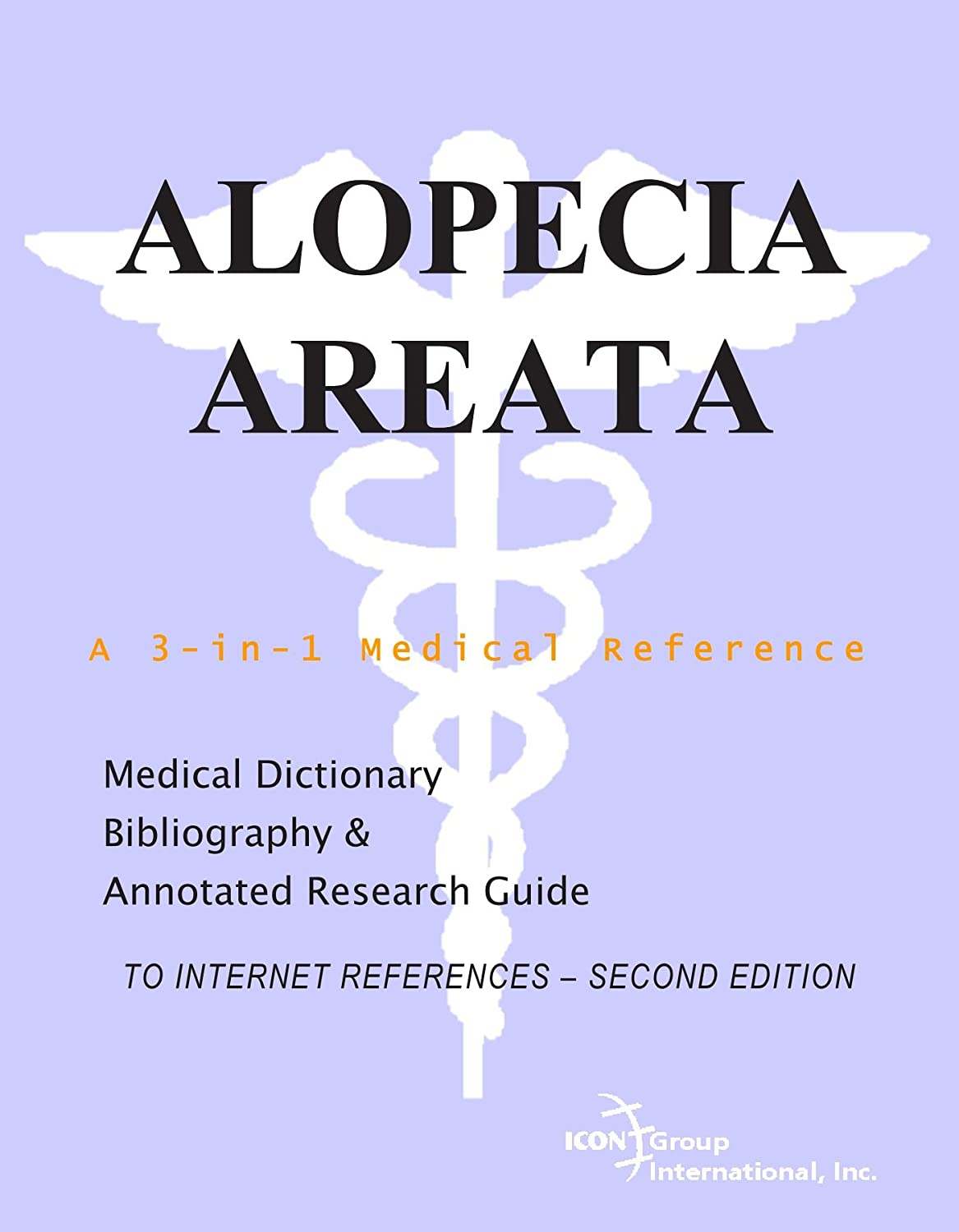 Alopecia Areata - A Medical Dictionary, Bibliography, and Annotated Research Guide to Internet References - SECOND EDITION
