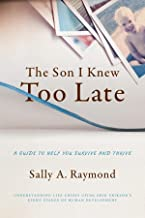 The Son I Knew Too Late: A Guide to Help You Survive and Thrive