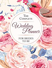 The Complete Wedding Planner For Brides To Be: The Ultimate Wedding Planner & Organizer, Complete Worksheets, Checklists, Guest Book, Budget Planning Workbook