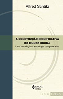 A Construção significativa do mundo social: Uma introdução à sociologia compreensiva