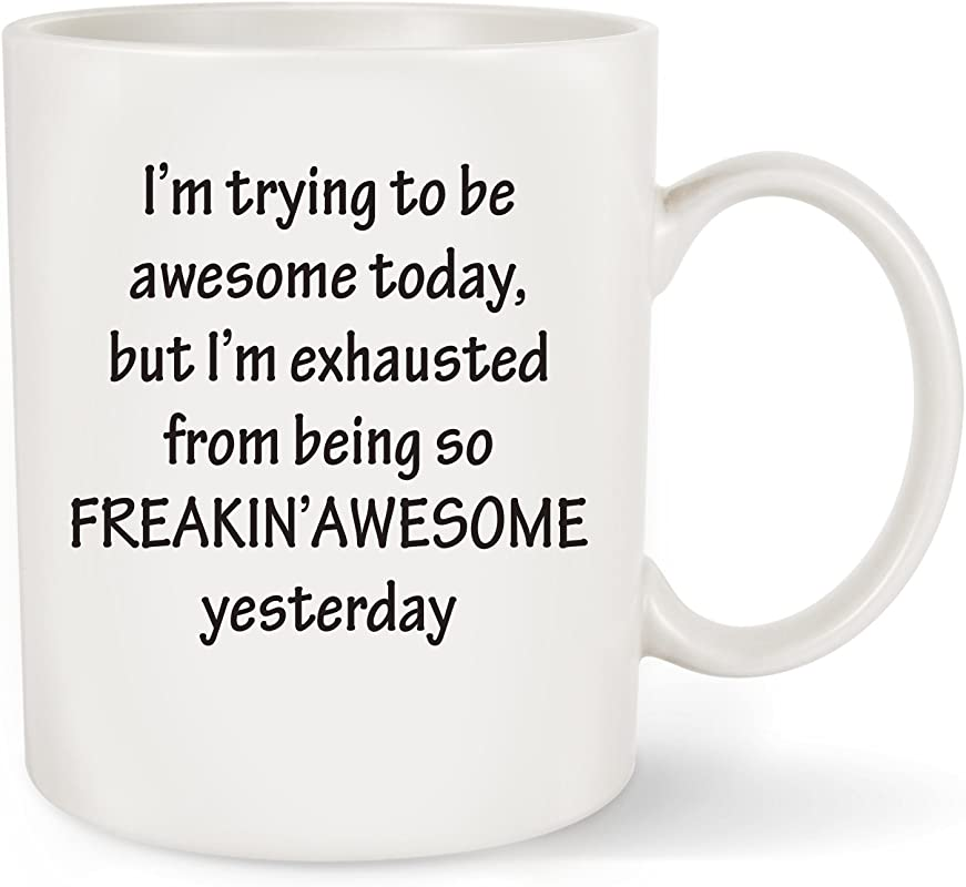 I M Trying To Be Awesome Today Funny Coffee Mug Tea Cup Unique Christmas Presents For Men Women Him Or Her Birthday Gift Idea For Mom Dad Husband Wife Boyfriend Girlfriend Coworkers