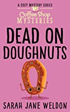 Dead on Doughnuts: A Culinary Cozy Mystery (A Coffee Shop Cozy Mystery Series Book 1)