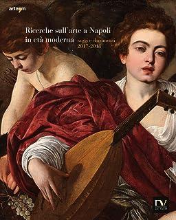 Ricerche sull'arte a Napoli in età moderna. Saggi e documenti 2017-2018. Ediz. illustrata