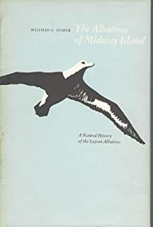 The Albatross of Midway Island: A Natural History of the Laysan Albatross