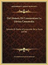 del Metodo Di Commentare La Divina Commedia: Epistola Di Dante a Cangrande Della Scala (1856)
