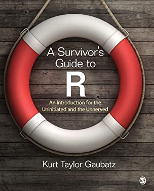A Survivor's Guide to R: An Introduction for the Uninitiated and the Unnerved (NULL)
