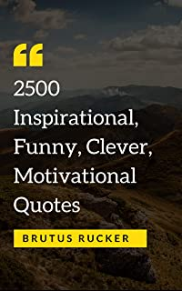 2500 Inspirational, Funny, Clever, Motivational Quotes