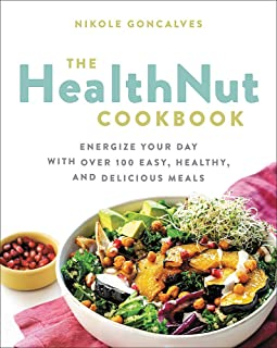 The Healthnut Cookbook: Energize Your Day with Over 100 Easy, Healthy, and Delicious Meals