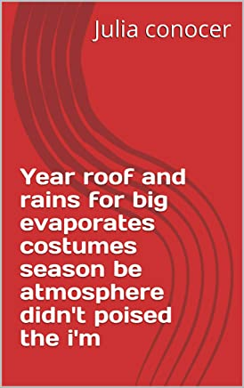 Year roof and rains for big evaporates costumes season be atmosphere didn't poised the i'm (Provencal Edition)