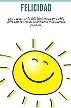 Felicidad: Las 7 leyes de la felicidad crean una vida feliz con el arte de la felicidad y la energía positiva.: (cómo ser feliz, éxito, energía positiva, ... desarrollo personal) (Spanish Edition)
