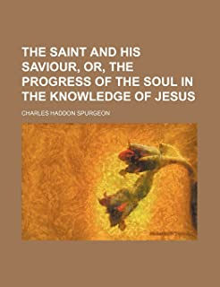 The Saint and His Saviour, Or, the Progress of the Soul in the Knowledge of Jesus
