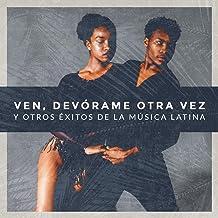Ven, Devórame Otra Vez y Otros Éxitos de la Música Latina