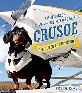 Crusoe, the Celebrity Dachshund: Adventures of the Wiener Dog Extraordinaire