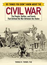 101 Things You Didn't Know about the Civil War: The People, Battles, and Events That Defined the War Between the States