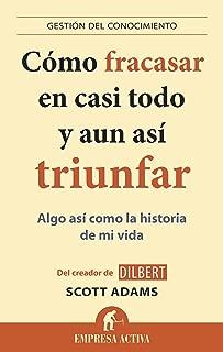 Cómo fracasar en casi todo y aun así triunfar (Gestion Del Conocimiento) (Spanish Edition)