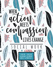 When Action Meets Compassion Lives Change Social Work 2019-2020 Academic Calendar Weekly And Monthly: A Social Work Academic Planner For the 2019-2020 School Year