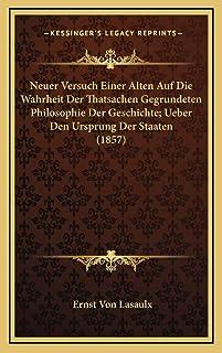 Neuer Versuch Einer Alten Auf Die Wahrheit Der Thatsachen Gegrundeten Philosophie Der Geschichte; Ueber Den Ursprung Der S...