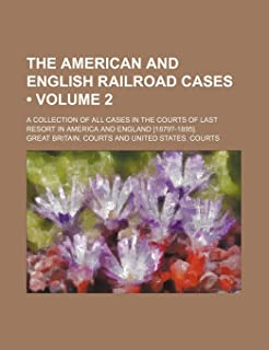 The American and English Railroad Cases (Volume 2); A Collection of All Cases in the Courts of Last Resort in America and ...